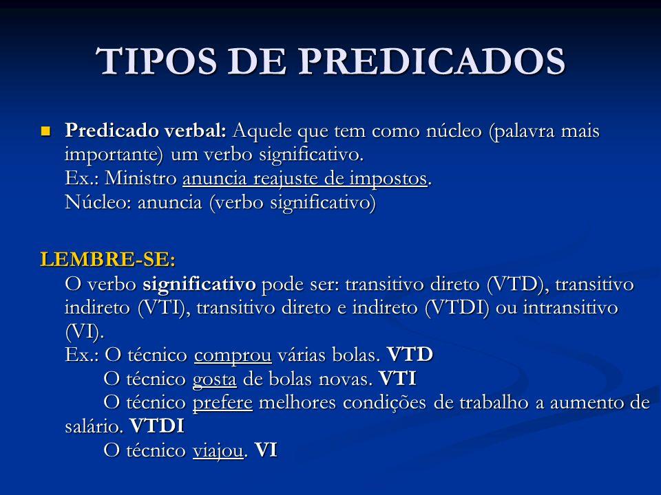 TIPOS DE PREDICADOS Predicado verbal: Aquele que tem como núcleo (palavra mais importante) um verbo significativo.