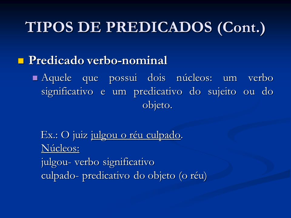 Predicado verbo-nominal Predicado verbo-nominal Aquele que possui dois núcleos: um verbo significativo e um predicativo do sujeito ou do objeto.