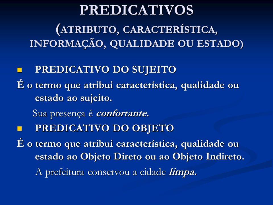 PREDICATIVOS ( ATRIBUTO, CARACTERÍSTICA, INFORMAÇÃO, QUALIDADE OU ESTADO) PREDICATIVO DO SUJEITO PREDICATIVO DO SUJEITO É o termo que atribui característica, qualidade ou estado ao sujeito.