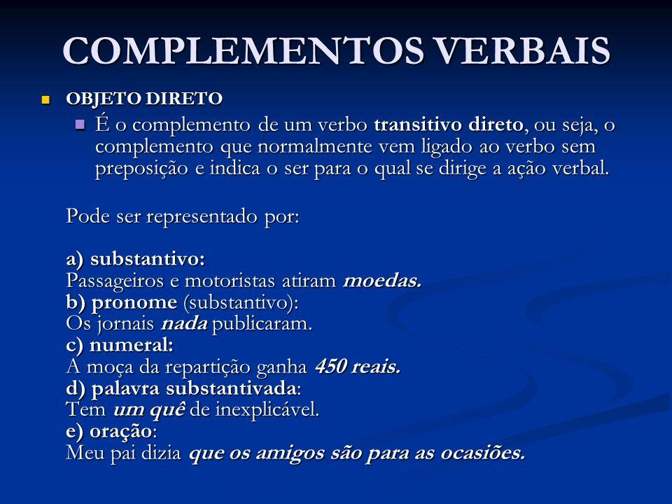 COMPLEMENTOS VERBAIS OBJETO DIRETO OBJETO DIRETO É o complemento de um verbo transitivo direto, ou seja, o complemento que normalmente vem ligado ao verbo sem preposição e indica o ser para o qual se dirige a ação verbal.
