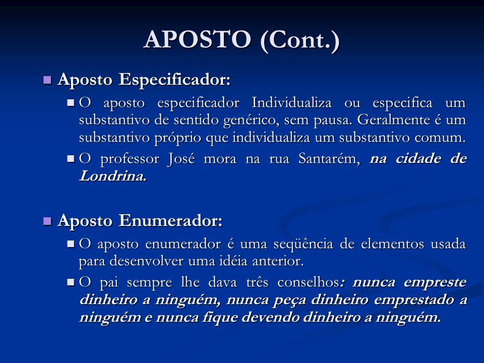 APOSTO (Cont.) Aposto Especificador: Aposto Especificador: O aposto especificador Individualiza ou especifica um substantivo de sentido genérico, sem pausa.