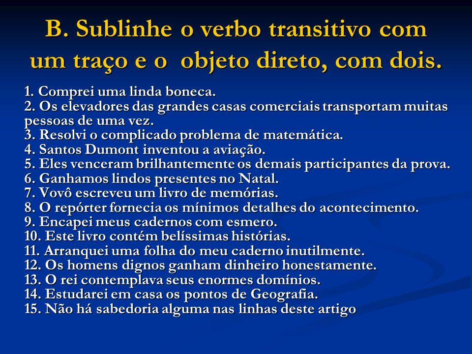 B.Sublinhe o verbo transitivo com um traço e o objeto direto, com dois.