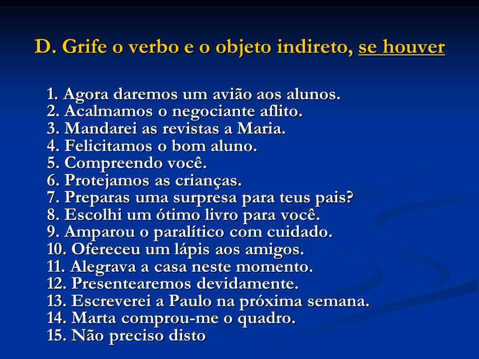 D.Grife o verbo e o objeto indireto, se houver 1.