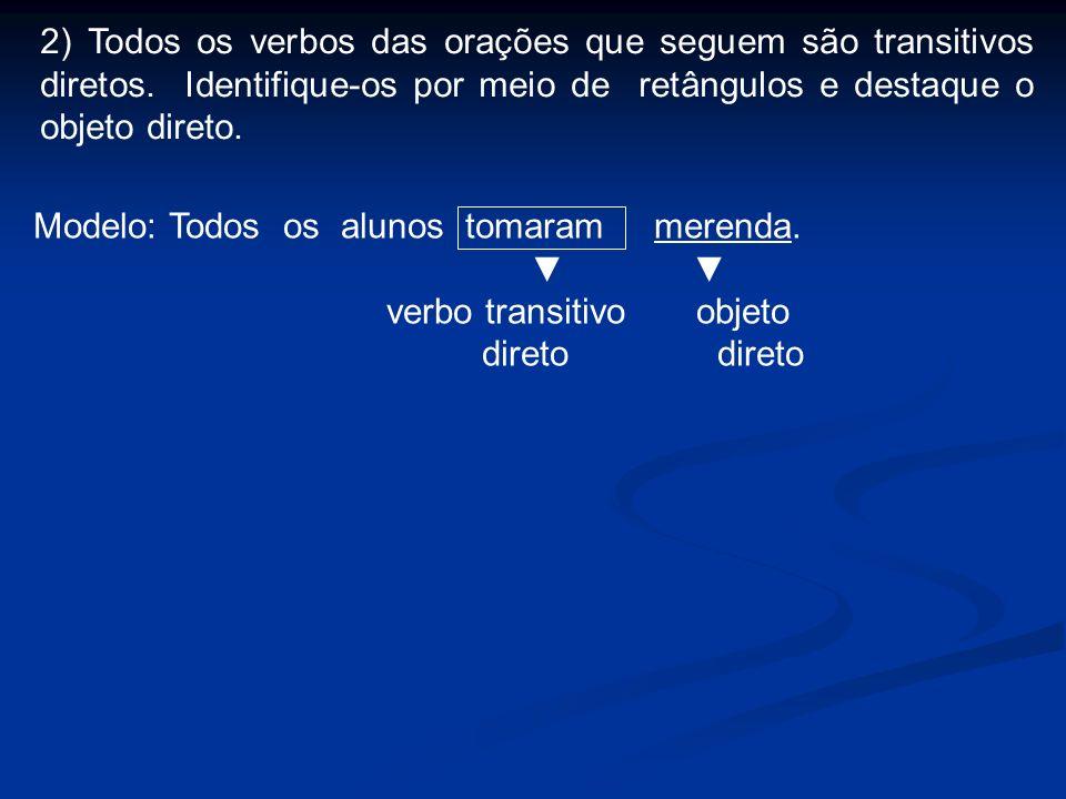 2) Todos os verbos das orações que seguem são transitivos diretos.