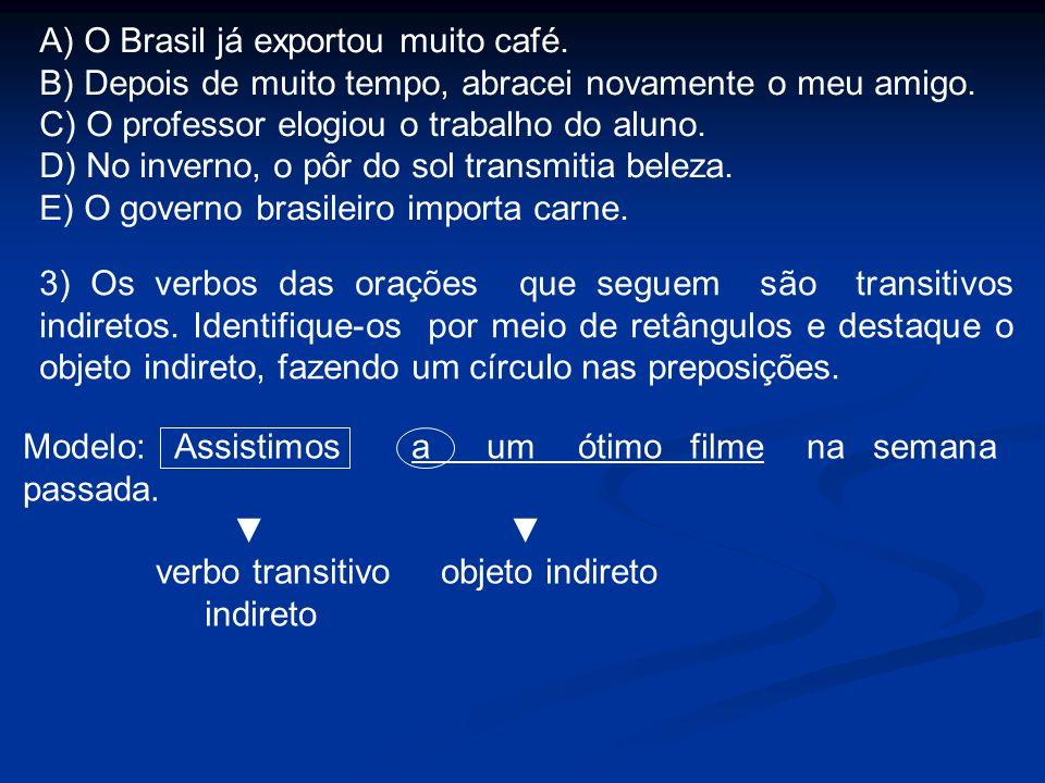 A) O Brasil já exportou muito café.B) Depois de muito tempo, abracei novamente o meu amigo.