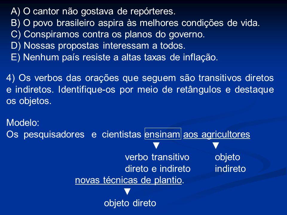 A) O cantor não gostava de repórteres.B) O povo brasileiro aspira às melhores condições de vida.