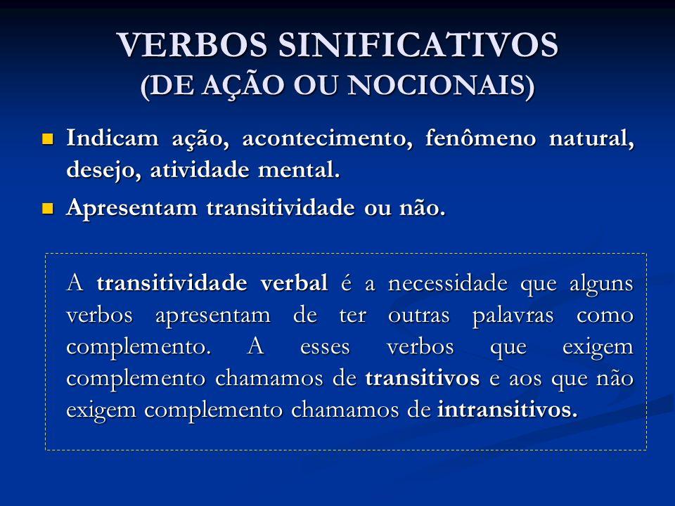 VERBOS SINIFICATIVOS (DE AÇÃO OU NOCIONAIS) Indicam ação, acontecimento, fenômeno natural, desejo, atividade mental.