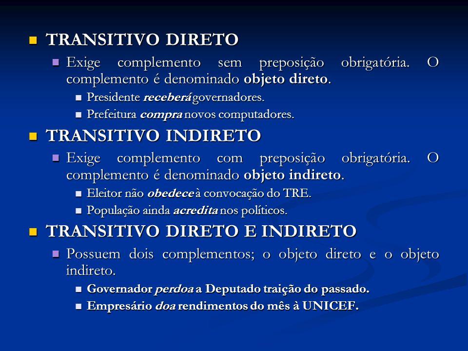 TRANSITIVO DIRETO TRANSITIVO DIRETO Exige complemento sem preposição obrigatória.