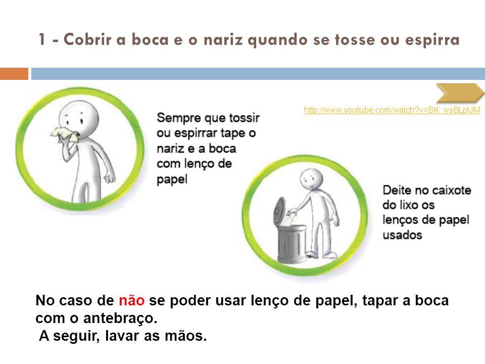 1 - Cobrir a boca e o nariz quando se tosse ou espirra No caso de não se poder usar lenço de papel, tapar a boca com o antebraço. A seguir, lavar as m