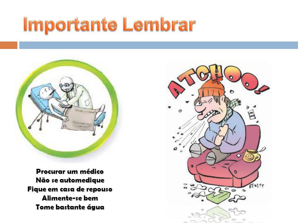 Procurar um médico Não se automedique Fique em casa de repouso Alimente-se bem Tome bastante água