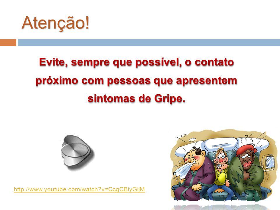 Atenção! Evite, sempre que possível, o contato próximo com pessoas que apresentem sintomas de Gripe. http://www.youtube.com/watch?v=CcgCBiyGljM
