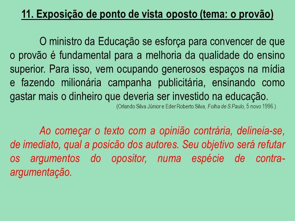 11. Exposição de ponto de vista oposto (tema: o provão) O ministro da Educação se esforça para convencer de que o provão é fundamental para a melhoria