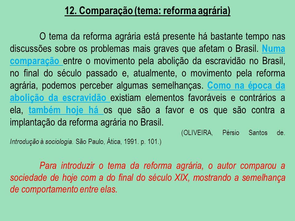12. Comparação (tema: reforma agrária) O tema da reforma agrária está presente há bastante tempo nas discussões sobre os problemas mais graves que afe