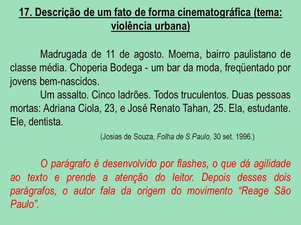17. Descrição de um fato de forma cinematográfica (tema: violência urbana) Madrugada de 11 de agosto. Moema, bairro paulistano de classe média. Choper