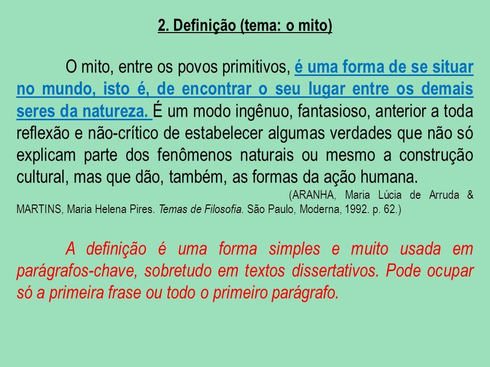 2. Definição (tema: o mito) O mito, entre os povos primitivos, é uma forma de se situar no mundo, isto é, de encontrar o seu lugar entre os demais ser
