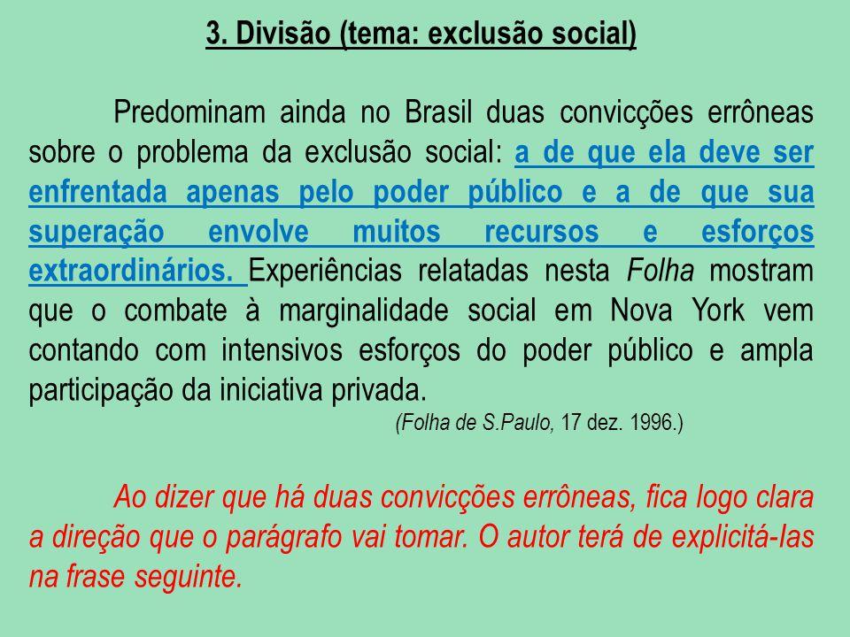 3. Divisão (tema: exclusão social) Predominam ainda no Brasil duas convicções errôneas sobre o problema da exclusão social: a de que ela deve ser enfr