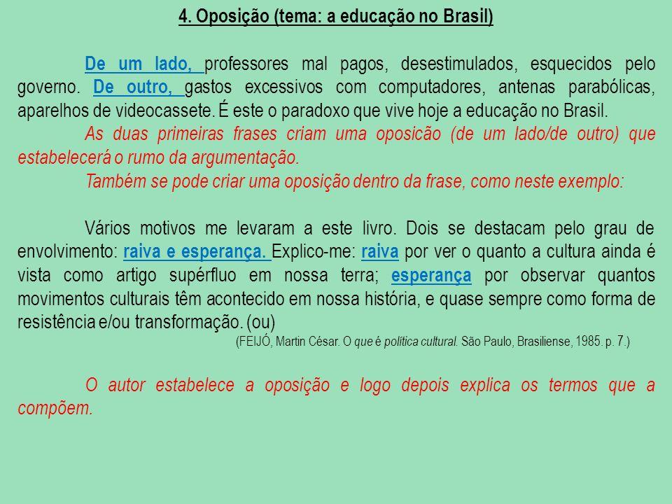 4. Oposição (tema: a educação no Brasil) De um lado, professores mal pagos, desestimulados, esquecidos pelo governo. De outro, gastos excessivos com c