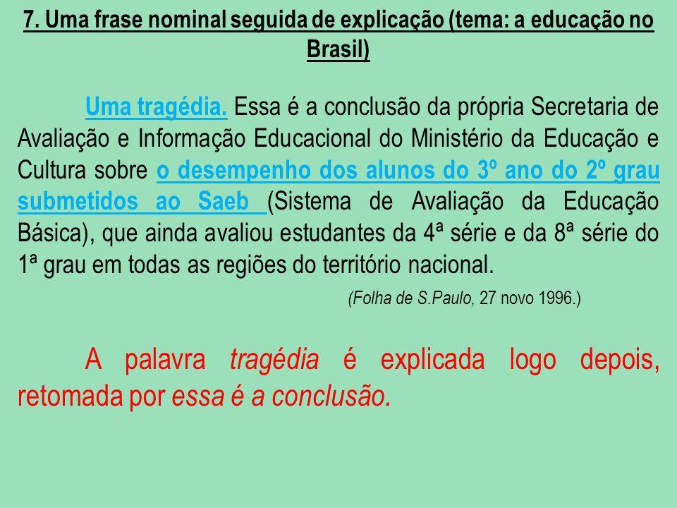7. Uma frase nominal seguida de explicação (tema: a educação no Brasil) Uma tragédia. Essa é a conclusão da própria Secretaria de Avaliação e Informaç
