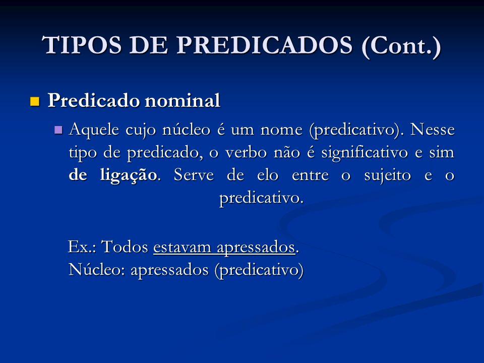 Predicado nominal Predicado nominal Aquele cujo núcleo é um nome (predicativo). Nesse tipo de predicado, o verbo não é significativo e sim de ligação.
