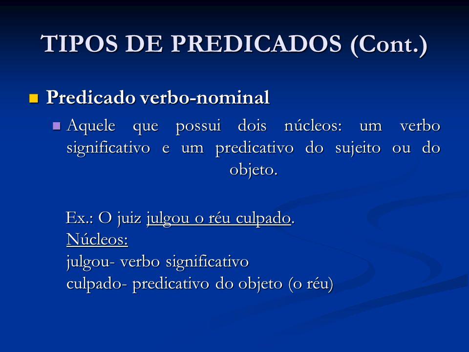 Predicado verbo-nominal Predicado verbo-nominal Aquele que possui dois núcleos: um verbo significativo e um predicativo do sujeito ou do objeto. Aquel