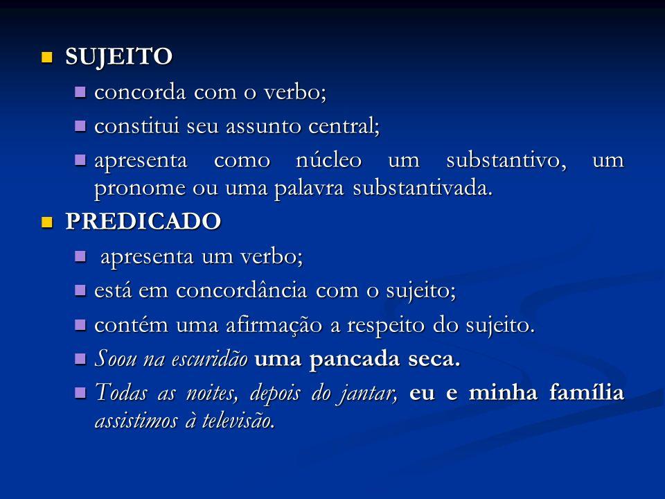 SUJEITO SUJEITO concorda com o verbo; concorda com o verbo; constitui seu assunto central; constitui seu assunto central; apresenta como núcleo um sub