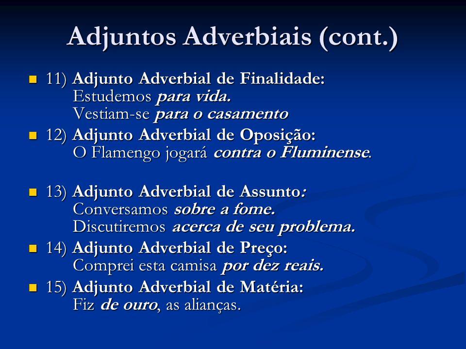 Adjuntos Adverbiais (cont.) 11) Adjunto Adverbial de Finalidade: Estudemos para vida. Vestiam-se para o casamento 11) Adjunto Adverbial de Finalidade: