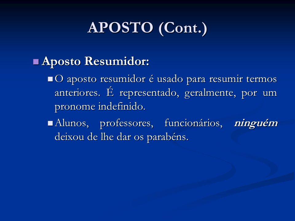 APOSTO (Cont.) Aposto Resumidor: Aposto Resumidor: O aposto resumidor é usado para resumir termos anteriores. É representado, geralmente, por um prono