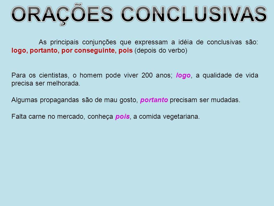 As principais conjunções que expressam a idéia de conclusivas são: logo, portanto, por conseguinte, pois (depois do verbo) Para os cientistas, o homem
