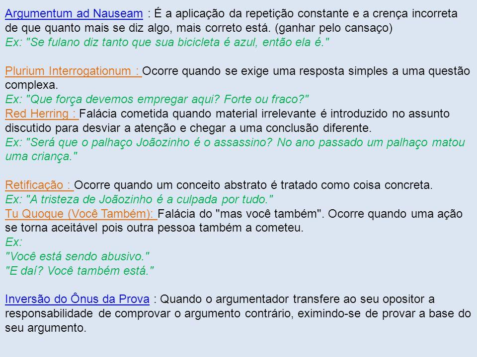 Argumentum ad NauseamArgumentum ad Nauseam : É a aplicação da repetição constante e a crença incorreta de que quanto mais se diz algo, mais correto es