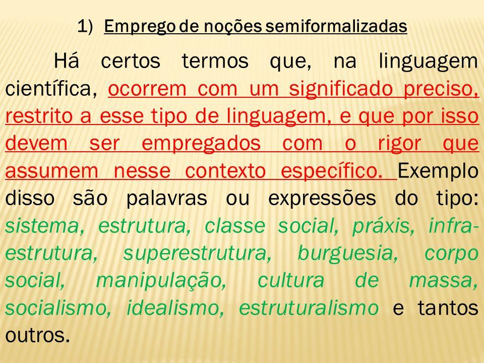 1)Emprego de noções semiformalizadas Há certos termos que, na linguagem científica, ocorrem com um significado preciso, restrito a esse tipo de lingua