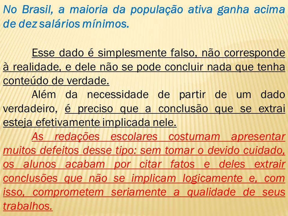 No Brasil, a maioria da população ativa ganha acima de dez salários mínimos. Esse dado é simplesmente falso, não corresponde à realidade, e dele não s