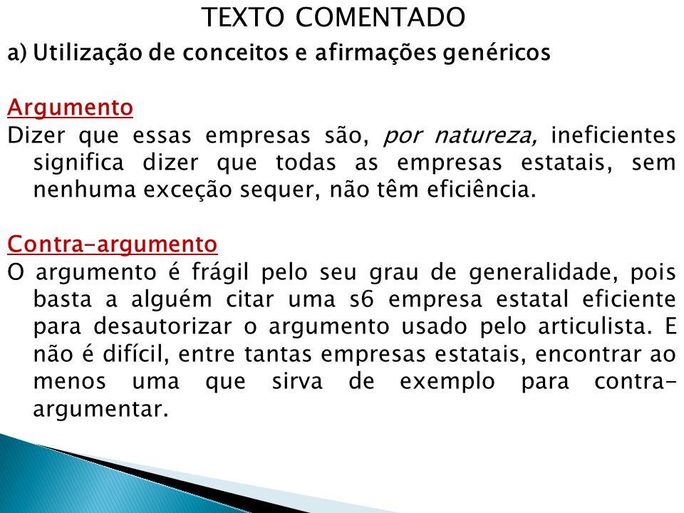 b) Uso de conceitos que se contradizem entre si Argumento Como se sabe, é muito fácil acenar para desempregados com benefícios e sinecuras que, em muitos casos, constituem a essência das empresas estatais...