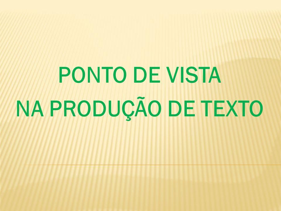 PONTO DE VISTA NA PRODUÇÃO DE TEXTO