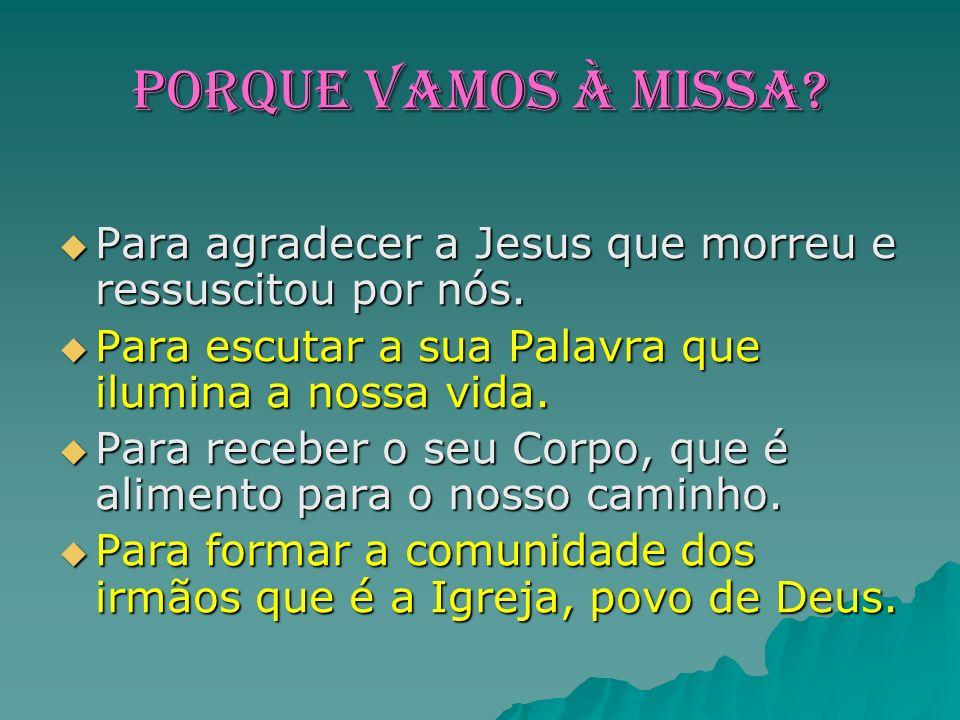 Porque VAmos À MISSA.Para agradecer a Jesus que morreu e ressuscitou por nós.