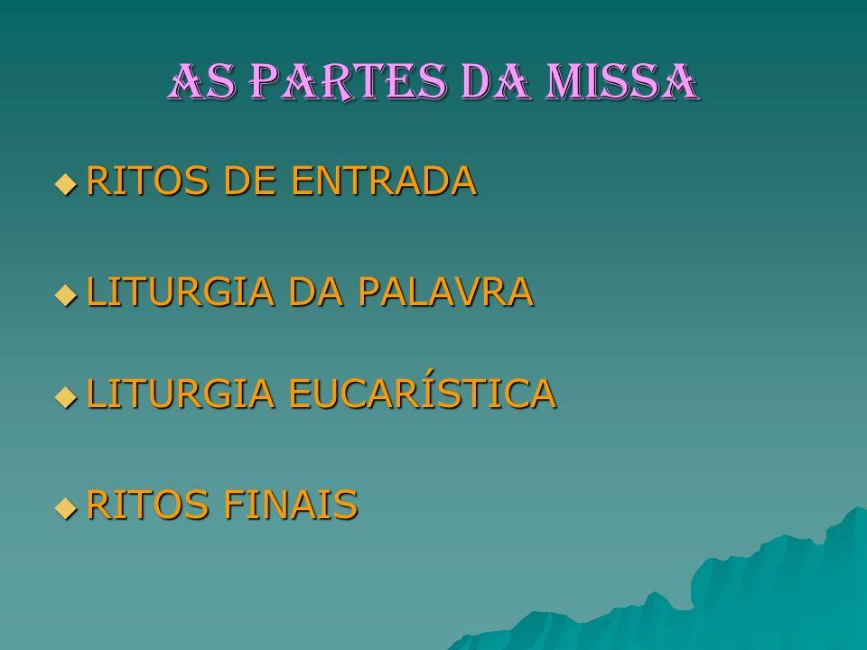 AS PARTES DA MISSA RITOS DE ENTRADA RITOS DE ENTRADA LITURGIA DA PALAVRA LITURGIA DA PALAVRA LITURGIA EUCARÍSTICA LITURGIA EUCARÍSTICA RITOS FINAIS RITOS FINAIS