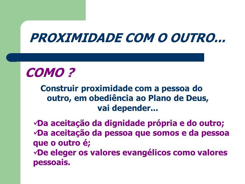 PROXIMIDADE COM DEUS E PROXIMIDADE COM O OUTRO O QUE FAZER .