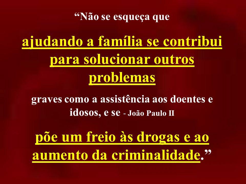 Papa defende valores da família Objetivo: devolver uma sociedade tragicamente fragmentada aos desejos de Deus. frear as drogas e a criminalidade... me