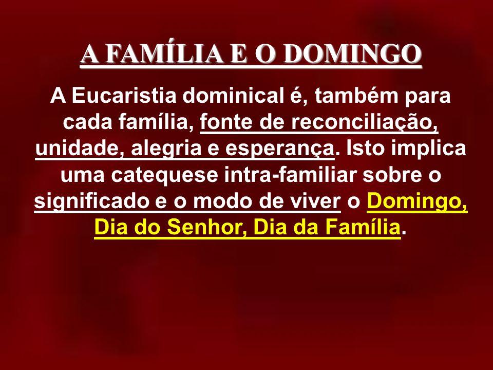 A FAMÍLIA E O DOMINGO...hoje caberá, porventura, às famílias cristãs essa missão, vivendo-o, antes de mais, como o Dia do Senhor e Dia da Família.
