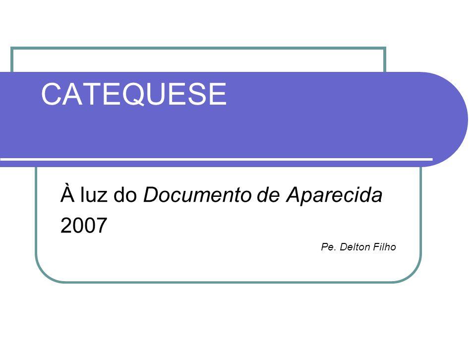 CATEQUESE À luz do Documento de Aparecida 2007 Pe. Delton Filho