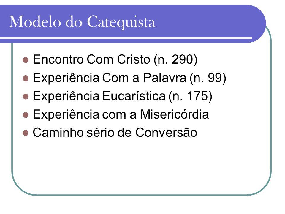 Modelo do Catequista Encontro Com Cristo (n. 290) Experiência Com a Palavra (n. 99) Experiência Eucarística (n. 175) Experiência com a Misericórdia Ca