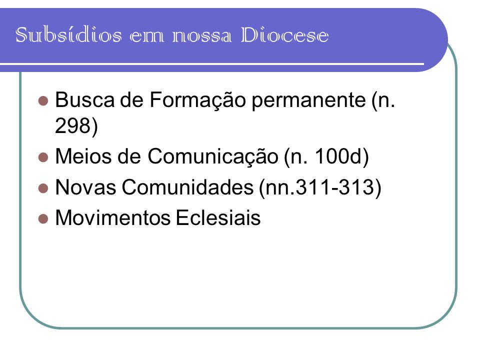 Subsídios em nossa Diocese Busca de Formação permanente (n. 298) Meios de Comunicação (n. 100d) Novas Comunidades (nn.311-313) Movimentos Eclesiais