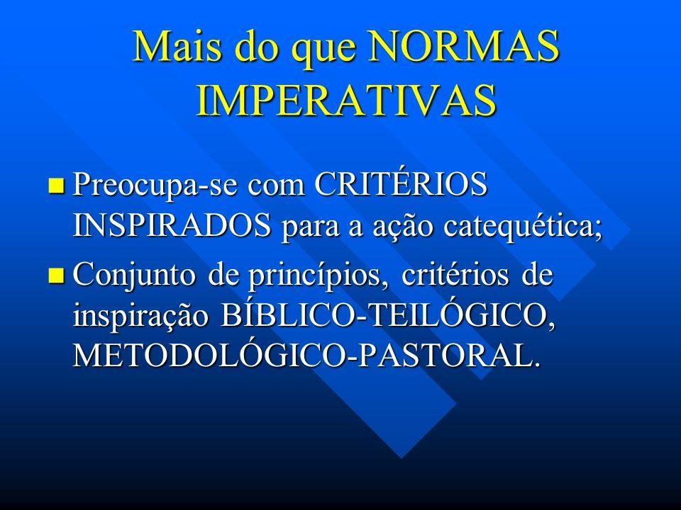 Mais do que NORMAS IMPERATIVAS Preocupa-se com CRITÉRIOS INSPIRADOS para a ação catequética; Preocupa-se com CRITÉRIOS INSPIRADOS para a ação catequética; Conjunto de princípios, critérios de inspiração BÍBLICO-TEILÓGICO, METODOLÓGICO-PASTORAL.