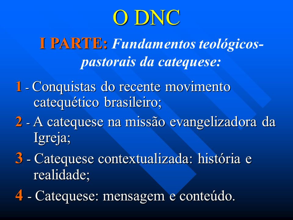 O DNC 1 - Conquistas do recente movimento catequético brasileiro; 2 - A catequese na missão evangelizadora da Igreja; 3 - Catequese contextualizada: história e realidade; 4 - Catequese: mensagem e conteúdo.