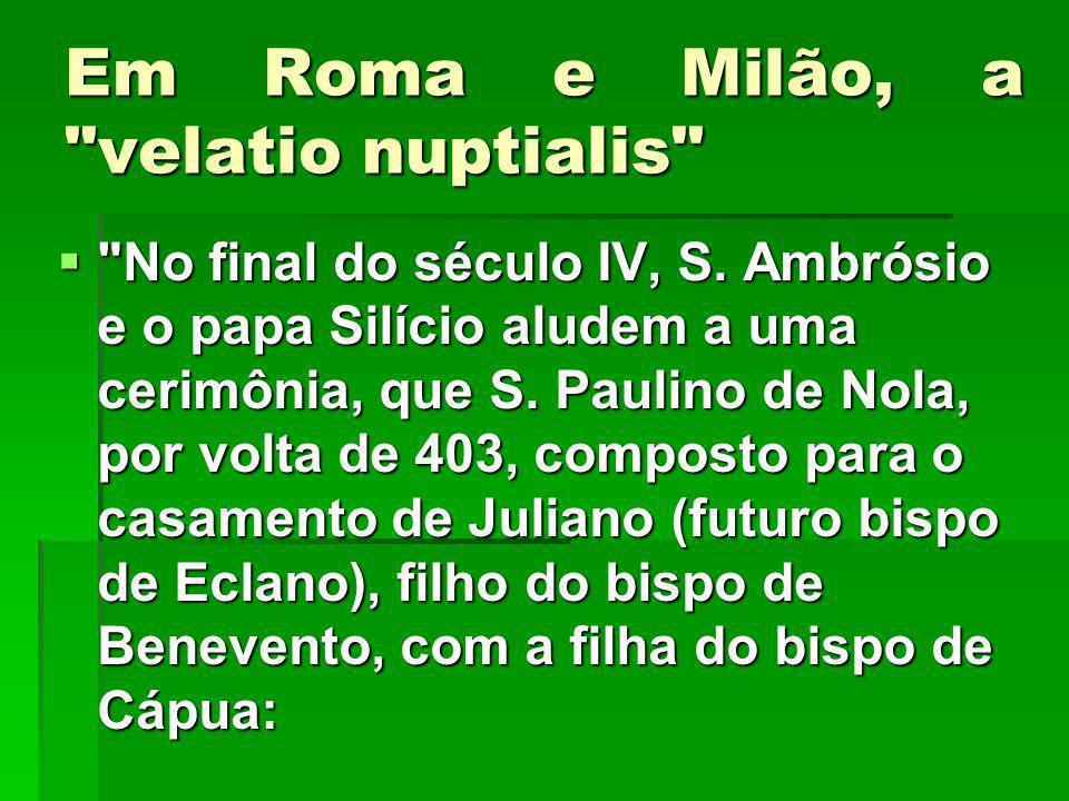 Em Roma e Milão, a velatio nuptialis No final do século IV, S.