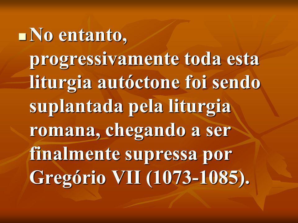 No entanto, progressivamente toda esta liturgia autóctone foi sendo suplantada pela liturgia romana, chegando a ser finalmente supressa por Gregório VII (1073-1085).