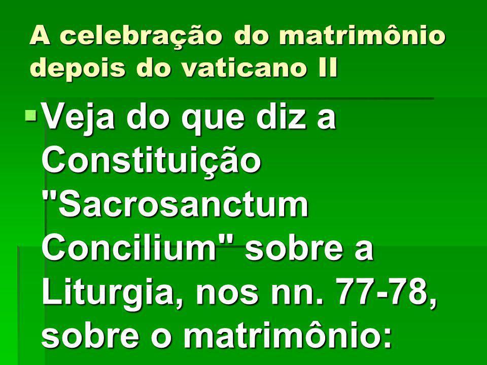 A celebração do matrimônio depois do vaticano II Veja do que diz a Constituição Sacrosanctum Concilium sobre a Liturgia, nos nn.