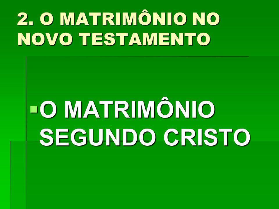 2. O MATRIMÔNIO NO NOVO TESTAMENTO O MATRIMÔNIO SEGUNDO CRISTO O MATRIMÔNIO SEGUNDO CRISTO