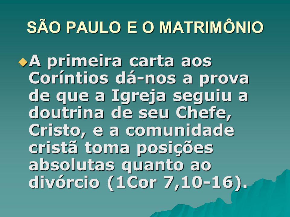 SÃO PAULO E O MATRIMÔNIO A primeira carta aos Coríntios dá-nos a prova de que a Igreja seguiu a doutrina de seu Chefe, Cristo, e a comunidade cristã toma posições absolutas quanto ao divórcio (1Cor 7,10-16).