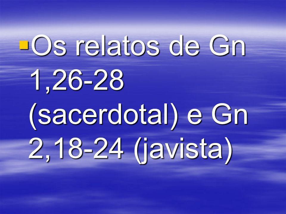 Os relatos de Gn 1,26-28 (sacerdotal) e Gn 2,18-24 (javista) Os relatos de Gn 1,26-28 (sacerdotal) e Gn 2,18-24 (javista)