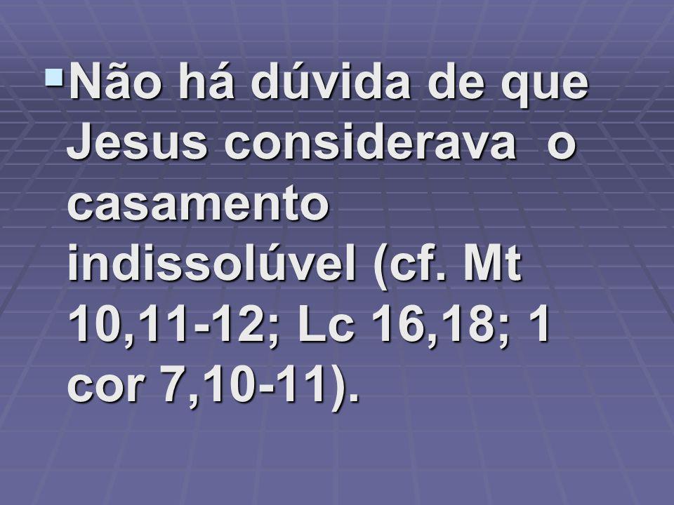 Não há dúvida de que Jesus considerava o casamento indissolúvel (cf.